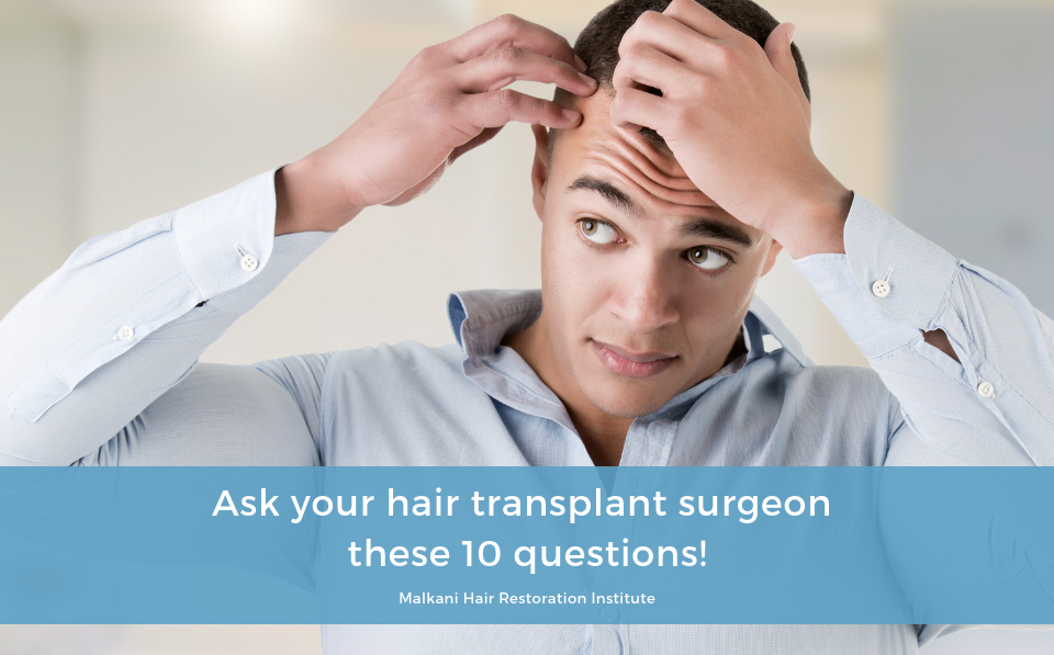 Ask your hair transplant surgeon these 10 questions to find the best surgeon !